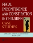 Fecal Incontinence and Constipation in Children : Case Studies - Book
