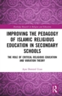 Improving the Pedagogy of Islamic Religious Education in Secondary Schools : The Role of Critical Religious Education and Variation Theory - Book
