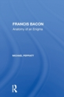 Francis Bacon : Anatomy Of An Enigma - Book