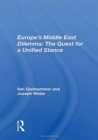 Europe's Middle East Dilemma : The Quest For A Unified Stance - Book