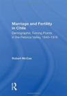 Marriage And Fertility In Chile : Demographic Turning Points In The Petorca Valley, 1840-1976 - Book