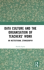 Data Culture and the Organisation of Teachers' Work : An Institutional Ethnography - Book