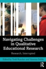 Navigating Challenges in Qualitative Educational Research : Research, Interrupted - Book