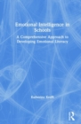 Emotional Intelligence in Schools : A Comprehensive Approach to Developing Emotional Literacy - Book