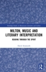 Milton, Music and Literary Interpretation : Reading through the Spirit - Book