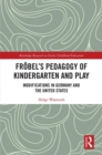Froebel's Pedagogy of Kindergarten and Play : Modifications in Germany and the United States - Book