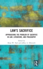 Law's Sacrifice : Approaching the Problem of Sacrifice in Law, Literature, and Philosophy - Book