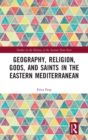Geography, Religion, Gods, and Saints in the Eastern Mediterranean - Book