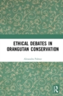 Ethical Debates in Orangutan Conservation - Book