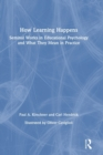 How Learning Happens : Seminal Works in Educational Psychology and What They Mean in Practice - Book