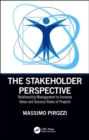 The Stakeholder Perspective : Relationship Management to Increase Value and Success Rates of Complex Projects - Book