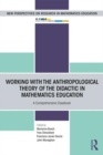 Working with the Anthropological Theory of the Didactic in Mathematics Education : A Comprehensive Casebook - Book