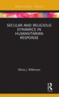 Secular and Religious Dynamics in Humanitarian Response - Book