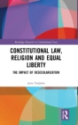 Constitutional Law, Religion and Equal Liberty : The Impact of Desecularization - Book