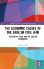 The Economic Causes of the English Civil War : Freedom of Trade and the English Revolution - Book