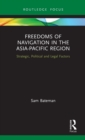 Freedoms of Navigation in the Asia-Pacific Region : Strategic, Political and Legal Factors - Book