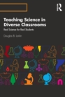 Teaching Science in Diverse Classrooms : Real Science for Real Students - Book