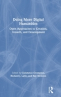 Doing More Digital Humanities : Open Approaches to Creation, Growth, and Development - Book
