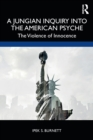A Jungian Inquiry into the American Psyche : The Violence of Innocence - Book