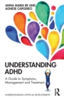 Understanding ADHD : A Guide to Symptoms, Management and Treatment - Book