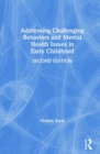 Addressing Challenging Behaviors and Mental Health Issues in Early Childhood - Book