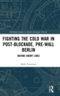 Fighting the Cold War in Post-Blockade, Pre-Wall Berlin : Behind Enemy Lines - Book