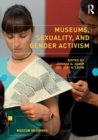 Museums, Sexuality, and Gender Activism - Book