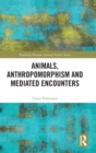 Animals, Anthropomorphism and Mediated Encounters - Book