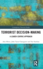 Terrorist Decision-Making : A Leader-Centric Approach - Book