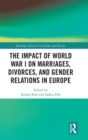 The Impact of World War I on Marriages, Divorces, and Gender Relations in Europe - Book