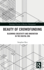 Beauty of Crowdfunding : Blooming Creativity and Innovation in the Digital Era - Book