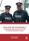 Police in Schools : An Evidence-based Look at the Use of School Resource Officers - Book