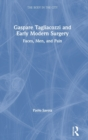 Gaspare Tagliacozzi and Early Modern Surgery : Faces, Men, and Pain - Book