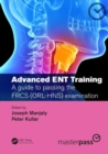 Advanced ENT training : A guide to passing the FRCS (ORL-HNS) examination - Book