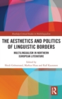 The Aesthetics and Politics of Linguistic Borders : Multilingualism in Northern European Literature - Book