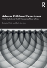 Adverse Childhood Experiences : What Students and Health Professionals Need to Know - Book