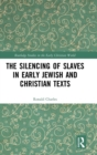 The Silencing of Slaves in Early Jewish and Christian Texts - Book