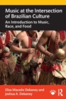 Music at the Intersection of Brazilian Culture : An Introduction to Music, Race, and Food - Book