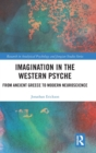 Imagination in the Western Psyche : From Ancient Greece to Modern Neuroscience - Book