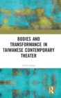 Bodies and Transformance in Taiwanese Contemporary Theater - Book