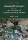 Production, Use, and Sustainability of Groundwater : Groundwater Economics, Volume 1 - Book