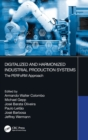 Digitalized and Harmonized Industrial Production Systems : The PERFoRM Approach - Book