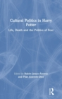 Cultural Politics in Harry Potter : Life, Death and the Politics of Fear - Book