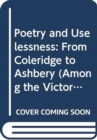 Poetry and Uselessness : From Coleridge to Ashbery - Book