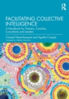 Facilitating Collective Intelligence : A Handbook for Trainers, Coaches, Consultants and Leaders - Book
