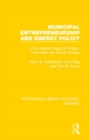 Municipal Entrepreneurship and Energy Policy : A Five Nation Study of Politics, Innovation and Social Change - Book