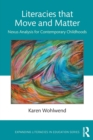 Literacies that Move and Matter : Nexus Analysis for Contemporary Childhoods - Book