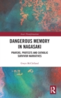 Dangerous Memory in Nagasaki : Prayers, Protests and Catholic Survivor Narratives - Book