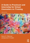 A Guide to Practicum and Internship for School Counselors-in-Training - Book