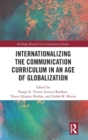 Internationalizing the Communication Curriculum in an Age of Globalization - Book
